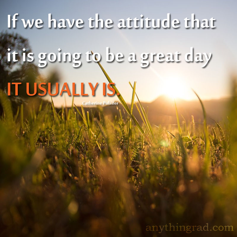A Great Attitude leads to a Great Day